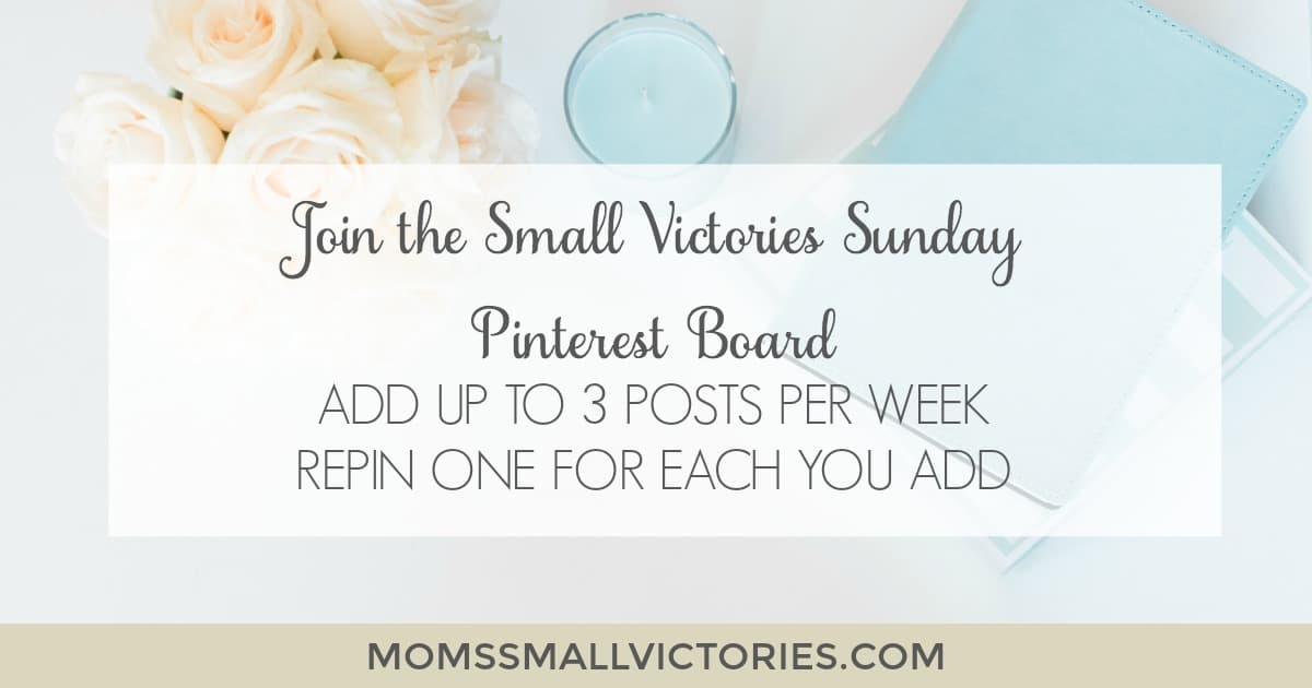 Join the Small Victories Sunday Group Pinterest Board. Add up to the 3 posts per week. Please repin one for each link you add.