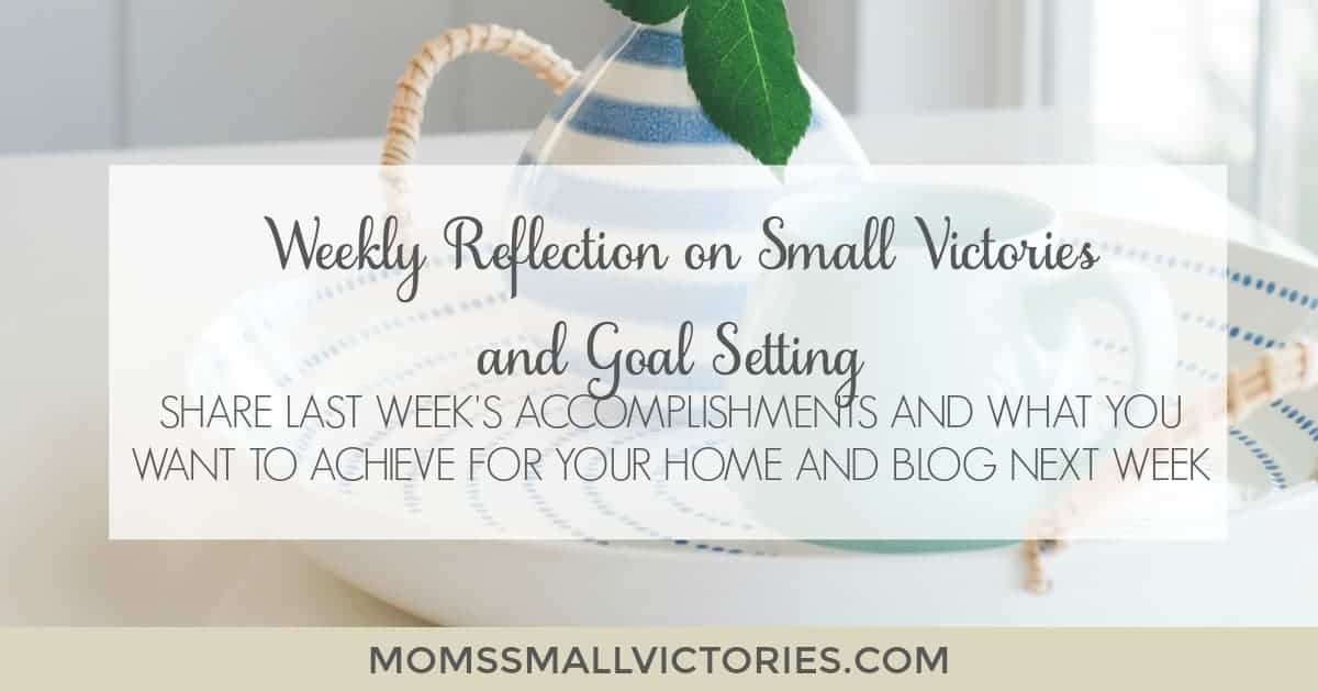 Weekly Thread to Reflect on Last Week's Small Victories and Goal Setting for next week. Share your accomplishments from last week and the goals you want to achieve for next week for your home and blog. Encourage and inspire other bloggers while holding yourself accountable for the goals you set to achieve your dream life.