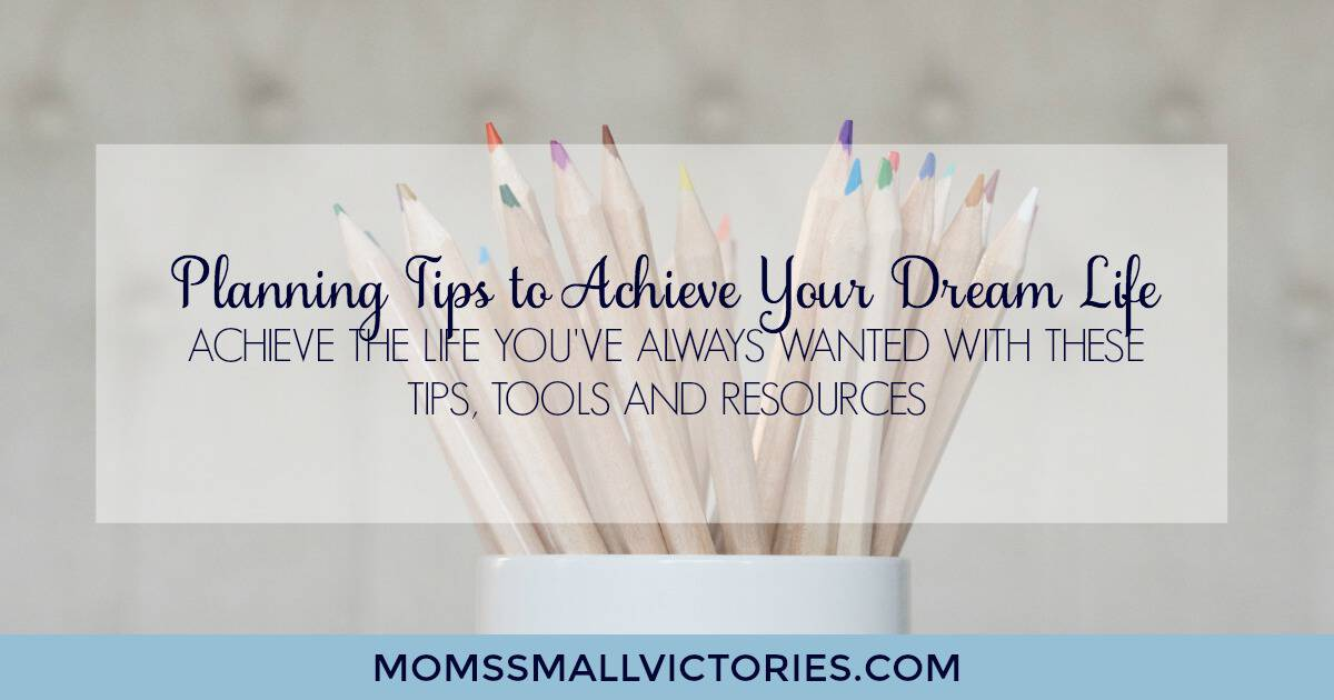 Planning Tips to Achieve Your Dream Life. Achieve the life you've always wanted with these tips, tools and resources.
