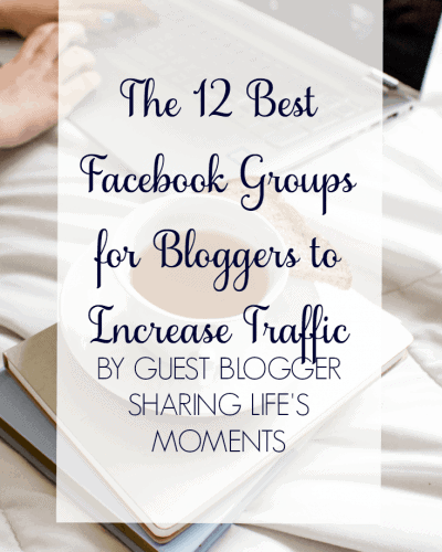 12 Best Facebook Groups for Bloggers to Increase Traffic by Guest Blogger Sharing Life's Moments