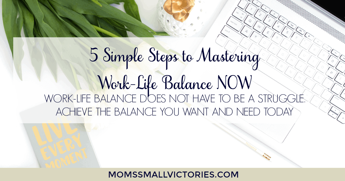 5 Simple Steps to Mastering Work-Life Balance NOW. Work-Life balance does not have to be a struggle. Achieve the balance you want and need today.