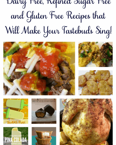 Dairy, Refined Sugar and Gluten Free Recipes that Will Make Your Tastebuds Sing!
