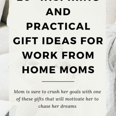 20+ Inspiring and Practical Gift Ideas for Work From Home Moms. One of these gifts to give mom are sure to motivate her to crush her goals and chase her dreams.