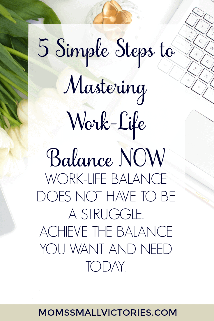 Work-Life Balance does not have to be a struggle. With these 5 Simple Steps to Mastering Work-Life Balance, you can achieve the balance you need and want NOW!