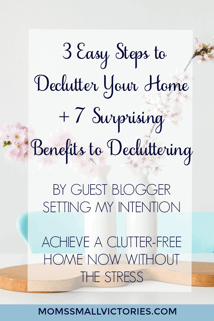 3 Easy Steps to Declutter Your Home + 7 Surprising Benefits to Decluttering. Don't get overwhelmed, achieve a clutter-free home now without the stress.