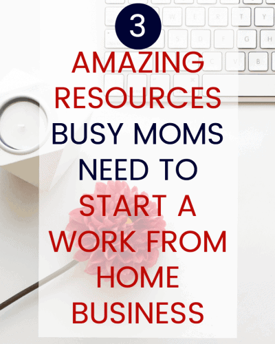 3 Amazing Resources Busy Moms Need to Start a Work From Home Business