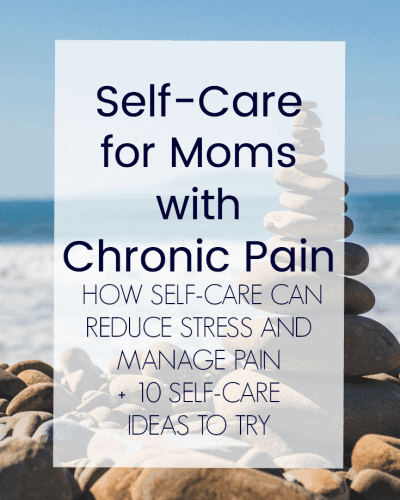 Self-Care for Moms with Chronic Pain