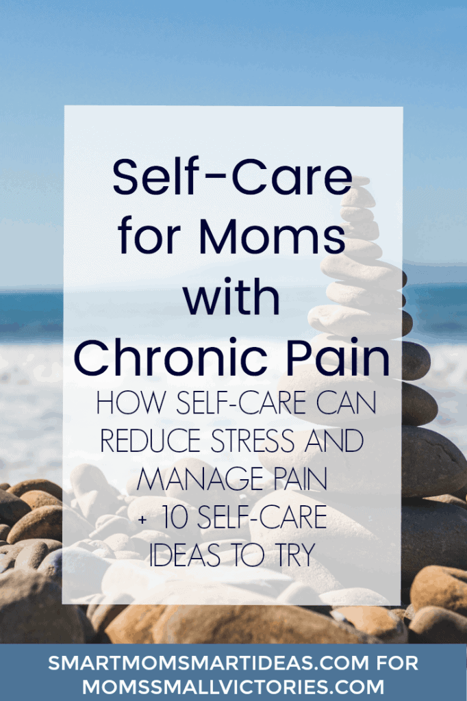 Self Care Ideas For Moms: Self-Care For Moms With Chronic Pain
