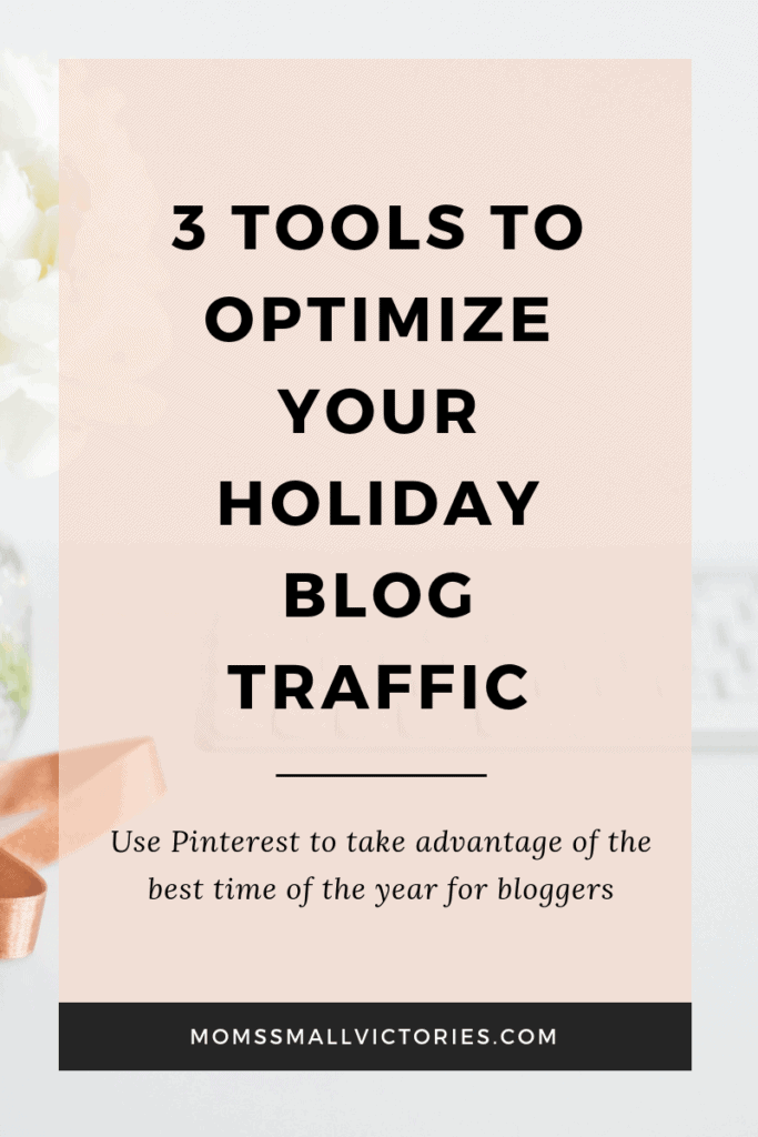 3 Tools to Optimize Your Holiday Blog Traffic. Use Pinterest to take advantage of the best time of the year for bloggers. These 3 tools will help you save time so that you can make more income and maximize the time you spend with your family.