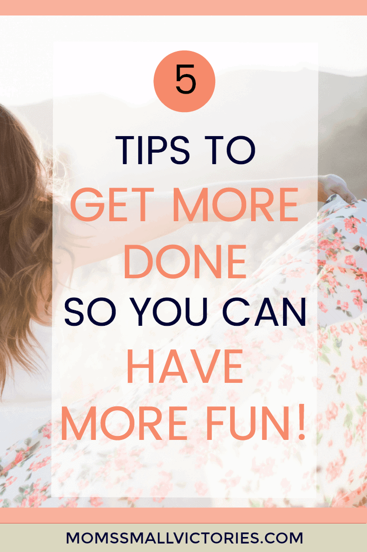 5 Tips to GET MORE DONE so you can HAVE MORE FUN! Time management tips for moms to beat the overwhelming to do list so they have more time doing things they love. Time Management | Mom Life | taming the to do list