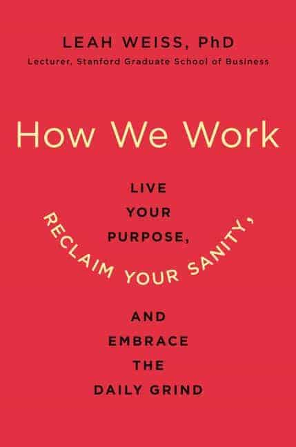 How We Work: Live Your Purpose, Reclaim Your Sanity and Embrace the Daily Grind