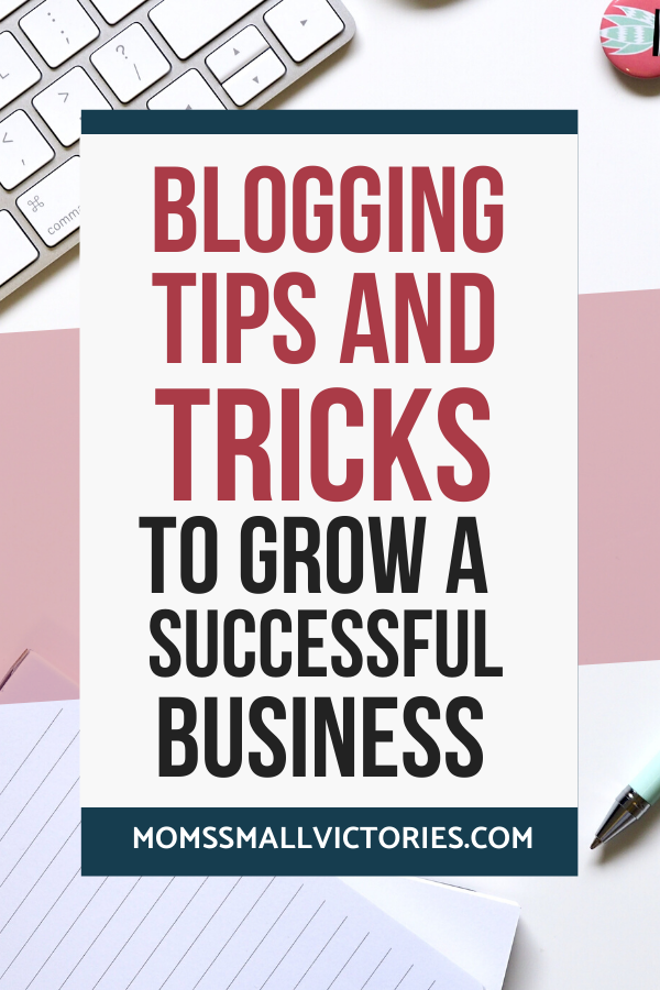 Blogging tips and tricks to grow a successful business. Make money blogging with these simple blogging tips and tricks to help you design your blog, write effective content, grow your traffic, and make money blogging. #bloggingtips #blogging #workfromhome #momssmallvictories